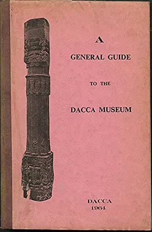 A General Guide to the Dacca Museum