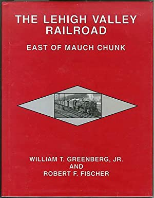 The Lehigh Valley Railroad East of Mauch Chunk: Greenberg, William T. Jr., And Robert F. Fischer