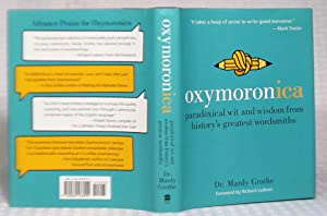 Oxymoronica: Paradoxical Wit and Wisdom from History's Greatest Wordsmiths: Mardy Grothe