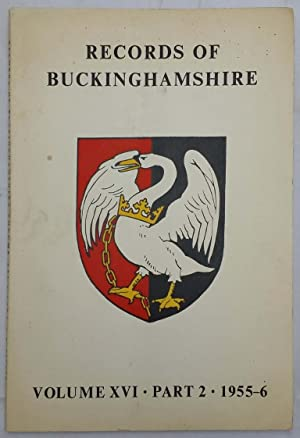 Records Of Buckinghamshire : Volume 16 Part 2 : 1955-6 . Being The Journal Of The Architectural A...
