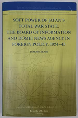 Soft Power of Japan's Total War State: The Board of Information and D Mei News Agency in Foreign ...