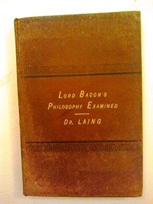 Lord Bacon's Philosophy Examined to which is: Rev F.H. Laing