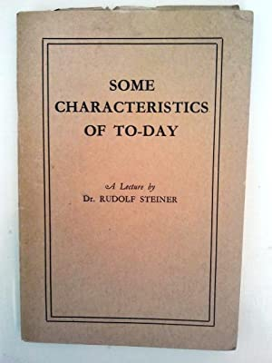 Some Characteristics of To-day Lecture delivered at: Dr Rudolf Steiner