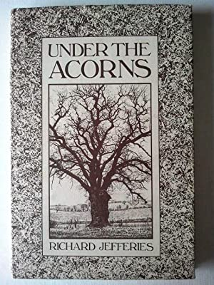 Under the Acorns: A Selection of Essays: Jefferies, Richard, Peter