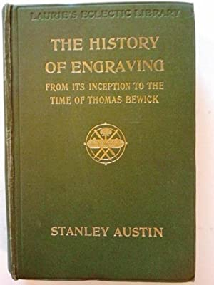 The History of Engraving from Its Inception to the Time of Thomas Bewick [ Laurie's Eclectic Libr...