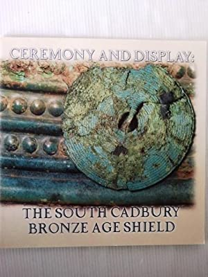 Ceremony and display: The South Cadbury Bronze Age shield