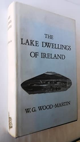 The Lake Dwellings of Ireland: Or Ancient Lacustrine Habitations of Erin, Commonly Called Crannogs