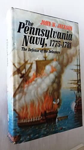 The Pennsylvania Navy, 1775-1781: The Defense of the Delaware