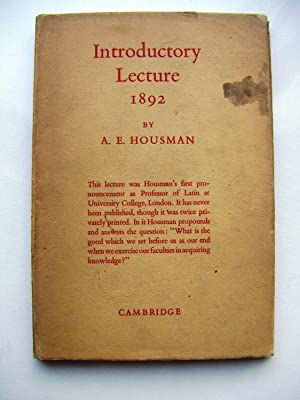 Introductory Lecture: Delivered Before the Faculties of: Housman A E