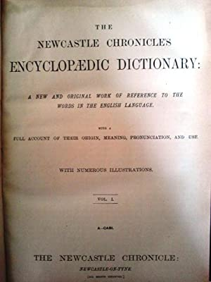 The Newcastle Chronicle's Encyclopaedic Dictionary: A New and Original Work of Reference to ...