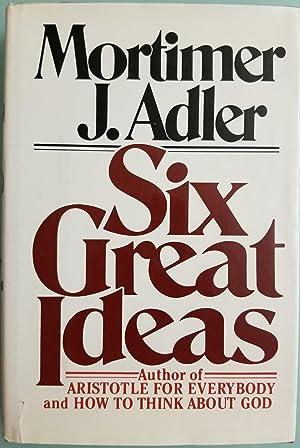 Six Great Ideas: Truth, Goodness, Beauty, Liberty,: Mortimer J. Adler