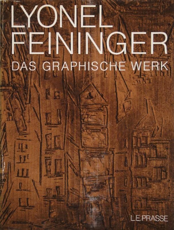 Lyonel Feininger. Das Graphische Werk. Radierungen, Lithographien,: FEININGER - PRASSE,