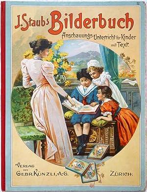 J.Staubs Bilderbuch. Ein Buch für Haus und Schule. Anhang von Liedern, Erzählungen, Erkl&...