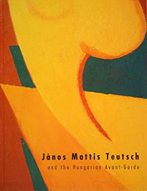 János Mattis Teutsch and the Hungarian Avant-Garde 1910-1935. (Catalogue) in association ...