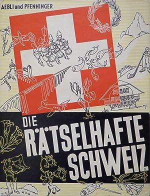 Die rätselhafte Schweiz. Ein Buch vom Spiel - zum Denken - zur schaffenden Hand. 2. vollst. ...