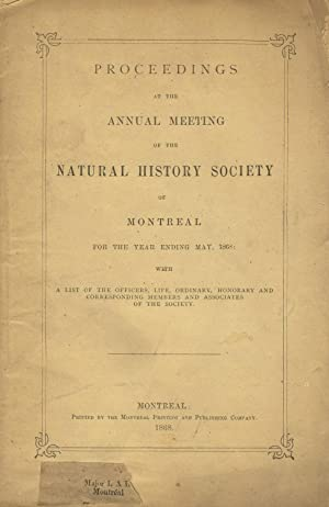Proceedings at the annual meeting of the Natural History Society of Montreal, for the year ending...