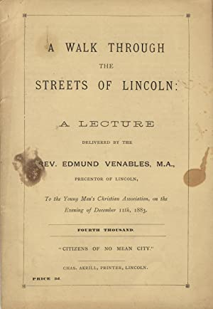 A walk through the streets of Lincoln: A lecture delivered by the Rev. Edmund Venables to the Young...