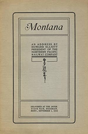 Montana: An address by Howard Elliott, president, Northern Pacific Railway Company: ELLIOTT, HOWARD