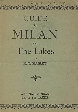 A practical and historical guide to Milan and its environs and to the lakes: MARLEY, H. T