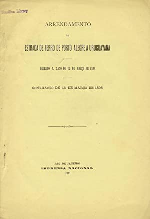 Arrendamento da estrada de ferro de Porto Alegre a Uruguayana. Decreto n. 2.830 de 12 marco de 1898...