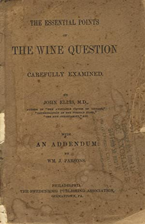The essential points of the wine question carefully examined. With an addendum by Wm. J. Parsons