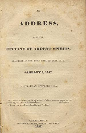 An address, upon the effects of ardent spirits. Delivered in the town hall of Lyme, N. H. January...