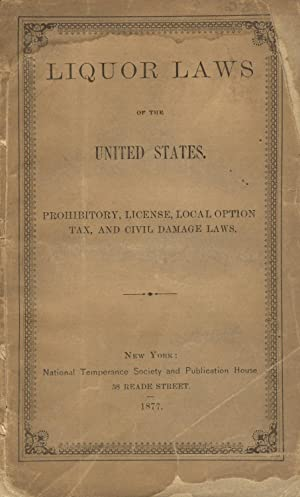 Liquor laws of the United States. Prohibitory, license, local option, tax, and civil damage laws
