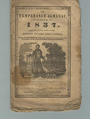 The temperance almanac, for the Year of Our Lord 1837: Adapted to all parts of the United States ...