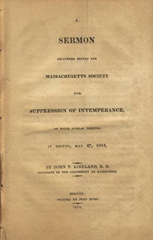 A sermon delivered before the Massachusetts Society for Suppression of Intemperance, at their ann...