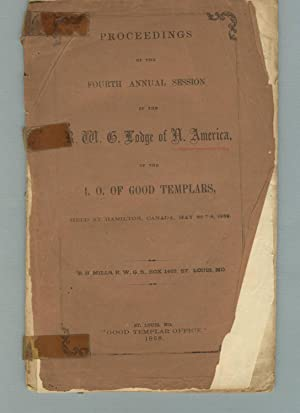 Proceedings of the fourth annual session of the R. W. G. Lodge of N. America, of the I. O. of Goo...