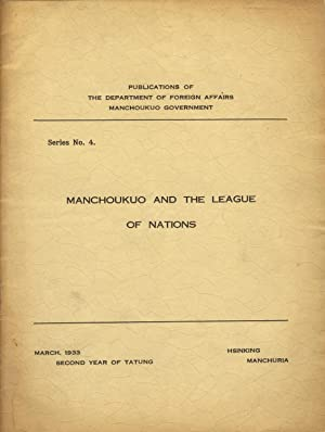 Manchoukuo and the League of Nations [cover title]: Manchoukuo Government, Department of Foreign ...