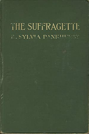 The suffragette: The history of the women's militant suffrage movement, 1905-1910: PANKHURST, ...