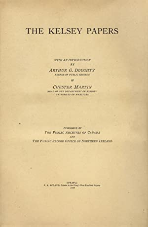 The Kelsey papers. With an introduction by Arthur G. Doughty, Keeper of Public Records & Chester ...