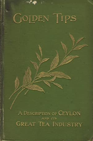 Golden tips. A description of Ceylon and its great tea industry. Illustrated with photographs by ...