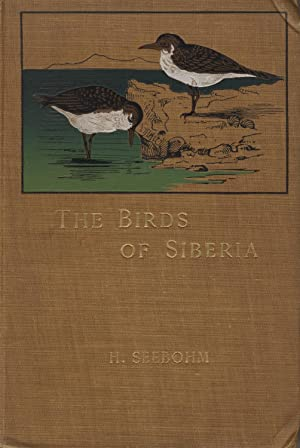 The birds of Siberia: A record of a naturalist's visits to the valleys of the Petchora and ...