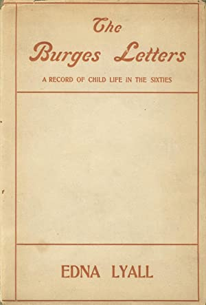 The Burges letters: A record of child life in the sixties. By Edna Lyall: BAYLY, ADA ELLEN]