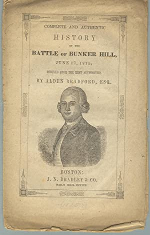 Complete and authentic history of the Battle of Bunker Hill, June 17, 1775; derived from the best...