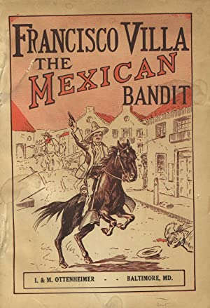 The life and history of Francisco Villa, the Mexican bandit. By Capt. Kennedy U. S. A