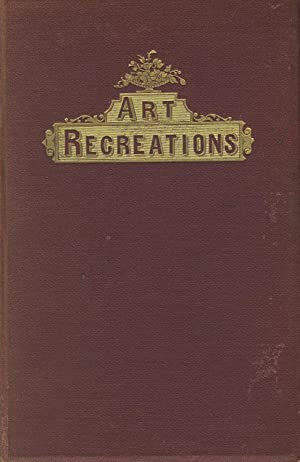Art recreations: Being a complete guide to pencil drawing, oil painting .: URBINO, L[EVINA] B., ...