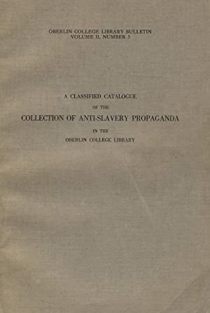 A classified catalogue of the collection of anti-slavery propaganda in the Oberlin College Library....