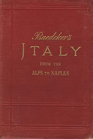 Italy from the Alps to Naples. Handbook for travellers by Karl Baedeker: BAEDEKER, KARL