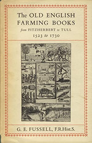 The old English farming books from Fitzherbert to Tull, 1523 to 1730: FUSSELL, G[EORGE] E