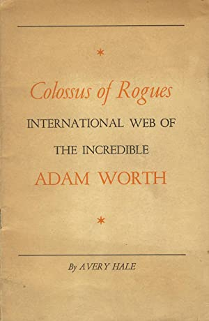 Colossus of rogues: International web of the incredible Adam Worth. By Avery Hale [cover title]: ...