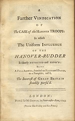 A farther vindication of The case of the Hanover troops: In which the uniform influence of the ...