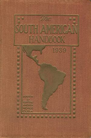 The South American handbook, 1939. (Sixteenth annual edition). A year book and guide to the count...
