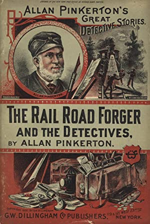 The rail-road forger and the detectives: PINKERTON, ALLAN