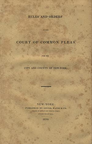 Rules and orders of the Court of Common Pleas for the city and county of New-York: New York, Court ...