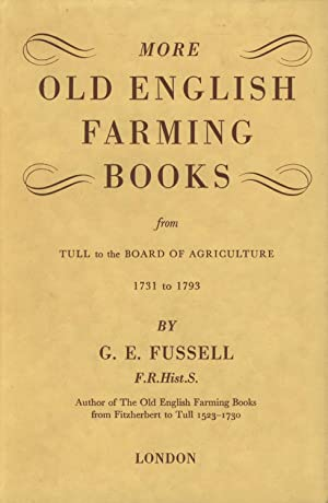 More old English farming books from Tull to the Board of Agriculture, 1731 to 1793: FUSSELL, G[...