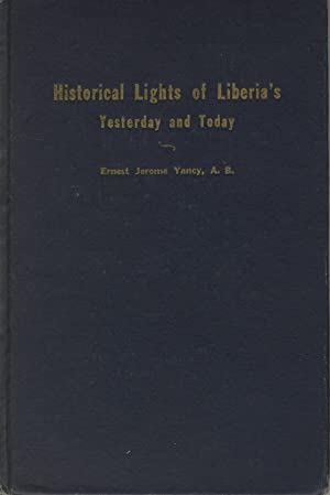 Historical lights of Liberia's yesterday and today: Africa, Liberia). YANCY, ERNEST JEROME