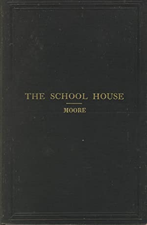 The school house: Its heating and ventilation: MOORE, JOSEPH A